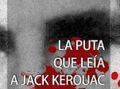 puta leía Jack Kerouac Susana Hernández |LcLibros