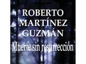 Reseña Muerte resurrección Roberto Martínez Guzmán