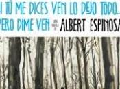 """dices dejo todo.... pero dime ven"""" Albert Espinosa"""