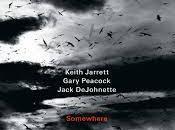 KEITH JARRETT-GARY PEACOCK-JACK DEJOHNETTE: Somewhere