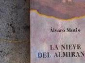 "nieve almirante"", Álvaro Mutis"