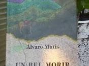 """morir"""", Álvaro Mutis"""