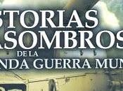 """""""Historias asombrosas Segunda Guerra Mundial"""""""
