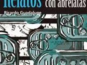 Relatos abrelatas Ricardo Guadalupe
