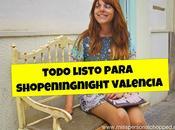 Todo listo para: ¡shopeningnight valencia!