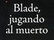 [RESEÑA] Blade, jugando muerto Bowler