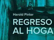 Harold pinter, regreso hogar sala tribueñe madrid: contradictoria dualidad fracaso