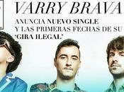 "VARRY BRAVA: Nuevo Single Fechas ""Gira Ilegal"""