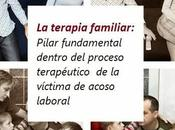 terapia familiar: Pilar fundamental dentro proceso terapéutico víctima acoso laboral