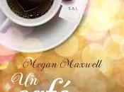 Megan Maxwell: Café
