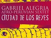 Gabriel Alegria Afro-Peruvian Sextet Ciudad Reyes