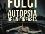 Lucio Fulci. Autopsia cineasta. Javier Pueyo Epifanías horror. Rubén Higueras