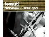 puedo dejar escuchar... Tessuti. Paolo Angeli plays frith björk (Rer, 2009)