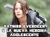 Especial: Katniss Everdeen nueva heroína adolescente