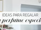 Ideas regalo: perfume especial