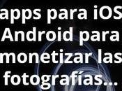 apps para Android monetizar fotografías tomas smartphone