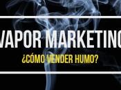 Vapor Marketing cómo vender humo