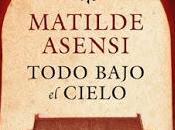 """Todo bajo cielo"" Matilde Asensi"