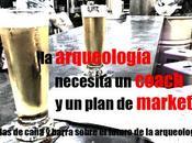 arqueología necesita coach plan marketing: charlas caña barra sobre futuro España