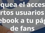 Bloquea acceso ciertos usuarios Facebook página fans sólo pasos