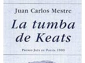 Juan carlos mestre, tumba keats: canto utópico búsqueda verdad