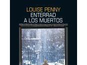 Enterrad muertos, Louise Penny