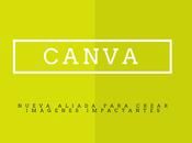 Canva, nueva aliada para crear imágenes impactantes