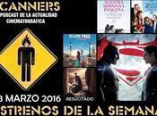 Estrenos Semana Marzo 2016 Especial Batman Superman, Podcast Scanners