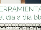 Herramientas uso, día, como blogger.