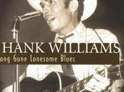 Long Gone Lonesome Blues. Hank Williams, 1950