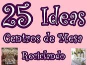 Ideas... Lindas Ideas para centros Mesa.... Reciclando