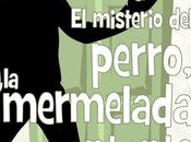 Reseña: MISTERIO PERRO, CANTANTE MERMELADA (JULIO MUÑOZ GIJÓN)