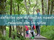 defectos adultos dificultan nuestra relación niños cómo solucionarlo)