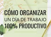 Cómo organizar trabajo 100% productivo