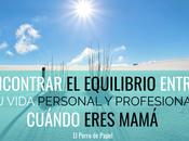 Cómo encontrar equilibrio entre vida personal profesional cuándo eres madre