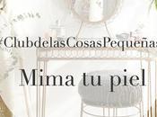 Club Cosas Pequeñas: mima piel