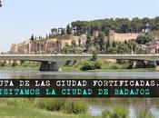 Ruta Ciudades Fortificadas: ¿Qué Badajoz?