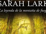 "leyenda montaña fuego"" Sarah Lark"