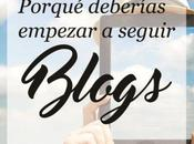 ¿Porqué deberías empezar seguir Blogs?