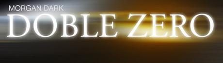 Reseña: Doble Zero. Morgan Dark