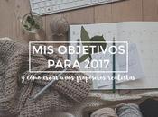 objetivos 2017 cómo definir unos propósitos realistas para