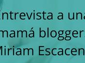Entrevista mamá blogger: Miriam Escacena Comunicación bebés