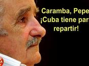Caramba, Pepe Mujica, Cuba tiene para repartir