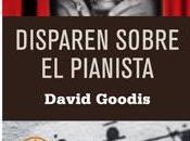 Disparen sobre pianista. David Goodis