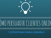 ¿Cómo persuadir clientes Internet? estrategias para lograrlo