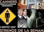 Estrenos Semana Mayo 2017 Podcast Scanners