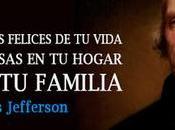 momentos felices vida pasas hogar lado familia (Thomas Jefferson).