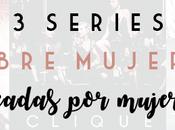 Hablando serie: series sobre mujeres creadas