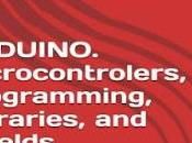 ARDUINO. Microcontrolers, Programming, libraries, Shields