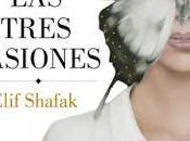 """LAS TRES PASIONES"" Elif Shafak, entre devoto ateo ¿existe punto intermedio?"